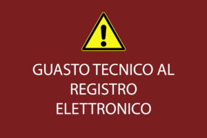 GUASTO TECNICO AL REGISTRO ELETTRONICO